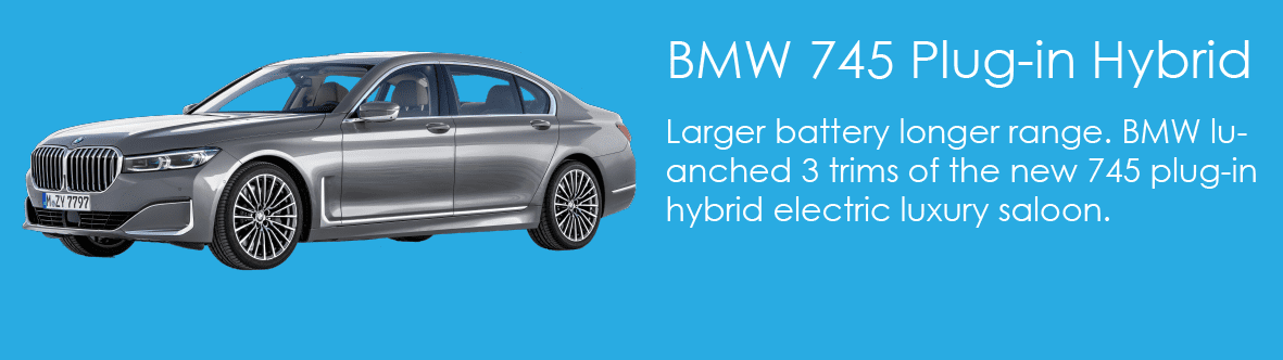 Larger battery longer range. BMW luanched 3 trims of the new 745 plug-in hybrid electric luxury saloon.