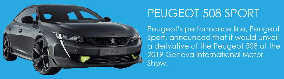 Peugeot's performance line, Peugeot Sport, announced that it would unveil a derivative of the Peugeot 508 at the 2019 Geneva International Motor Show.